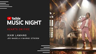 Jed Madela x Markki Stroem - Ikaw Lamang | Hearts on Fire: Juris & Jed | YouTube Music Night