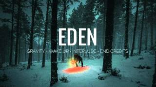 EDEN - Gravity // Wake Up // Interlude // End Credits [Minimix]
