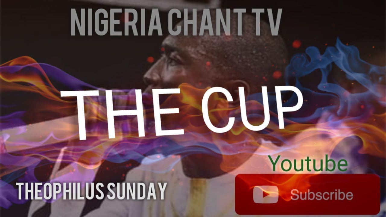 #NIGERIA CHANT # Min. Theophilus Sunday (The Cup)