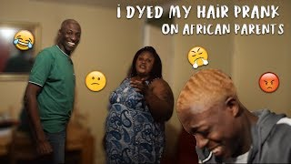 I DYED MY HAIR PRANK ON AFRICAN PARENTS MUST WATCH