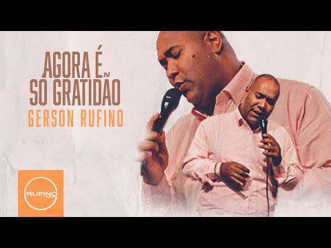 Gerson Rufino – Agora é só gratidão