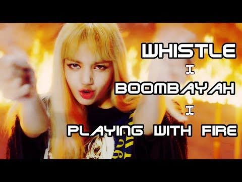 BLACKPINK - Whistle/Boombayah/Playing With Fire (MashUp)
