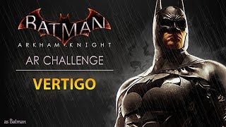 Batman: Arkham Knight – AR Challenges – Predator – Vertigo (As Batman)