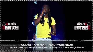 I-Octane - Nah Hear [Head Phone Riddim] Sept 2013
