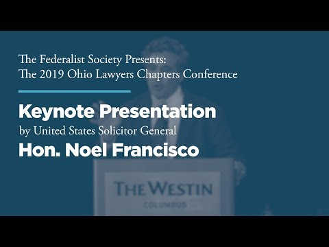 Keynote by United States Solicitor General Noel Francisco [2019 Ohio Chapters Conference]