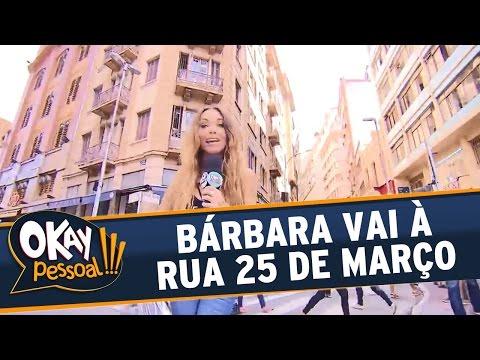 Okay Pessoal!!! (26/04/16) - Bárbara Koboldt vai à Rua 25 de Março comprar presente à mãe