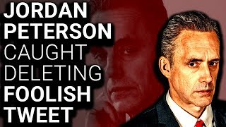 Jordan Peterson Deletes Tweet to Cover His Tracks
