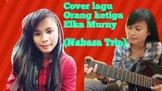 Download Lagu Lagu Orang ketiga - Elka murny By Nabasa Trio Lagu Batak Cover mp3