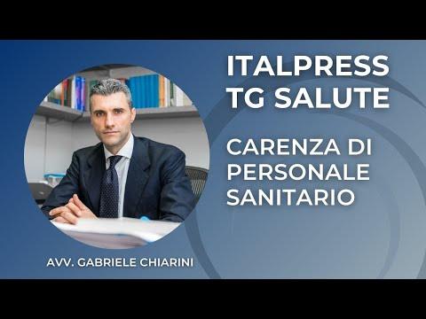 Avv. Gabriele Chiarini per ItalPress TG Salute: la carenza del personale sanitario