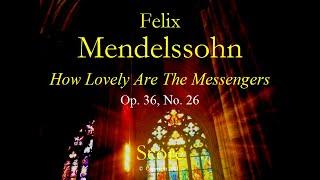 Mendelssohn How Lovely Are The Messengers Choir