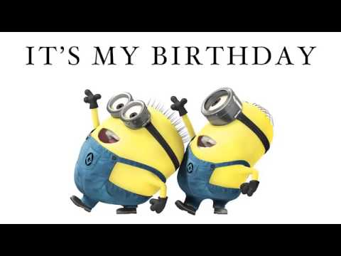 Minions its my birthday