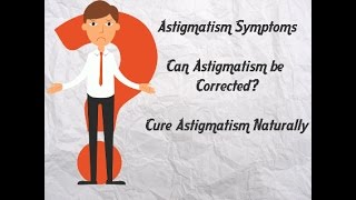 Astigmatism Symptoms | Can Astigmatism be Corrected Naturally  | Cure Astigmatism Naturally