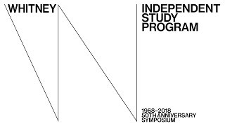 Independent Study Program 50th Anniversary Symposium Day Two Live From The Whitney
