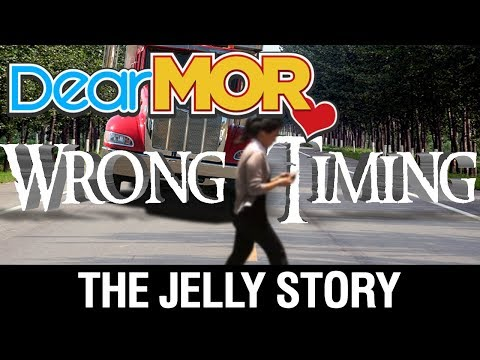 """Dear MOR: """"Wrong Timing"""" The Jelly Story 12-05-17"""