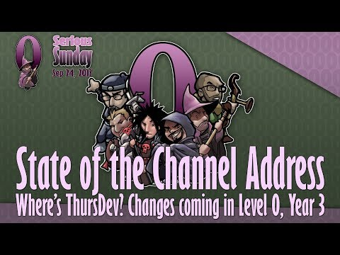 Serious Sunday: State of the Channel Address - Where's ThursDev? Changes coming to Level 0, Year 3