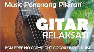 Gitar Music Relaxation , Free No Copyright, Cocok Untuk BGM Audio Podcast Puisi, & Yoga Meditasi