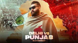 Delhi vs Punjab (Full Video) Elly Mangat I Latest Punjabi Songs 2021