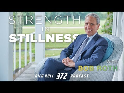 Strength in Stillness with Bob Roth | Rich Roll Podcast