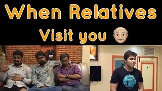 When Relatives Visit you | Ashish Chanchlani