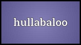 Hullabaloo Meaning