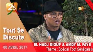 Tout Se Discute:  SPECIAL FOOT SENEGALAIS AVEC EL H DIOUF ET AMDY MOUSTAPHA FAYE 08 AVRIL 2017