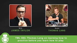 TML 083: Thomas Lang on learning how to practice before you learn how to play