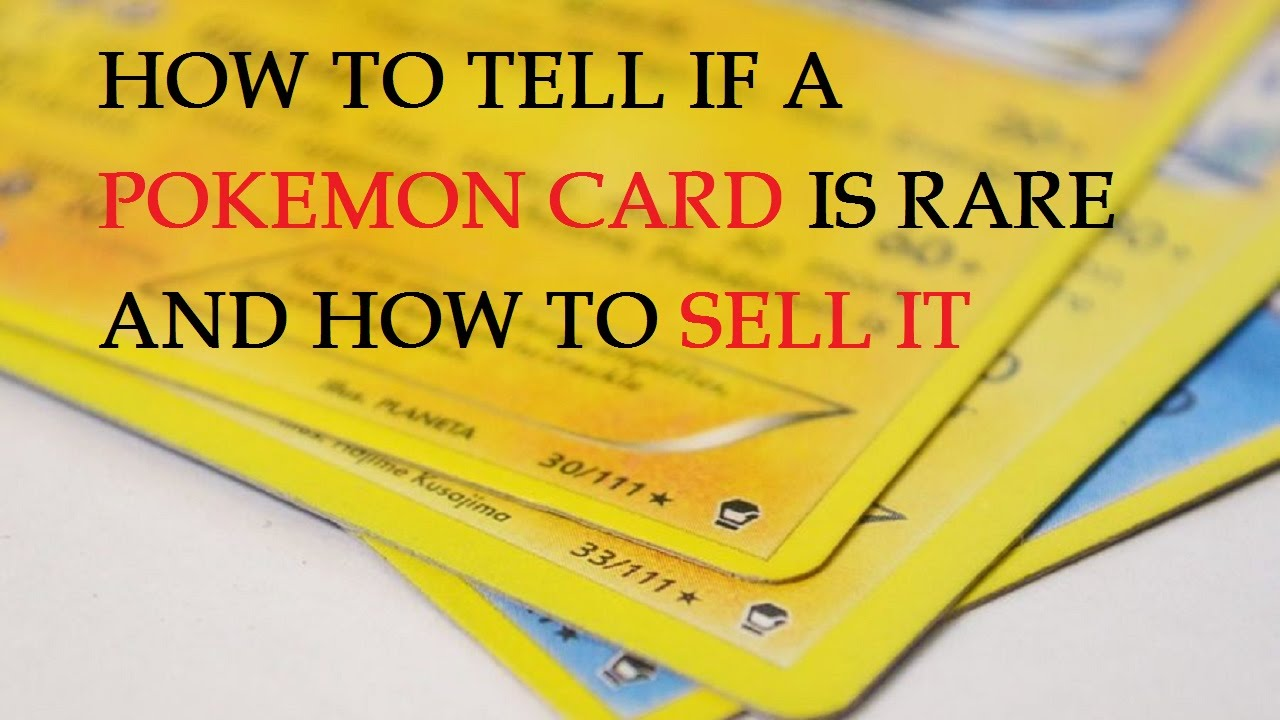 How to tell if a pokemon card is rare and how to sell it for Valuable items to sell