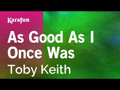 Karaoke As Good As I Once Was - Toby Keith *