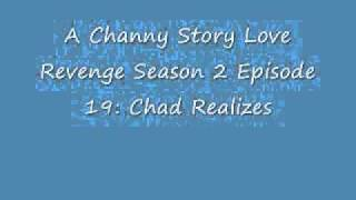 A Channy Story Love Revenge Season 2 Episode 19: Chad Realizes