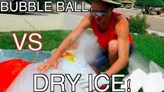 bubble ball vs dry ice