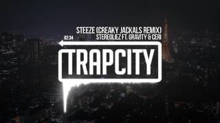 Stereoliez - Steeze ft. Gravity & Ceri (Creaky Jackals Remix)