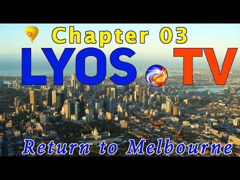 LYOS.TV | Chapter 03 | Return to Melbourne