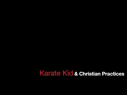 Karate Kid and Christian Practices