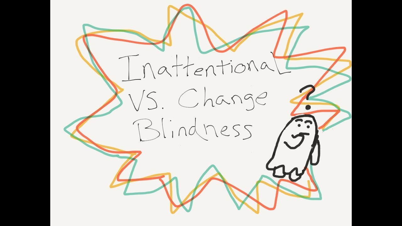 Inattentional Blindness Vs Change Blindness