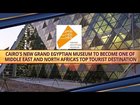Cairo's new Grand Egyptian Museum to become one of Middle East and Africa's top tourist destination