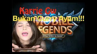 KARRIE GW BUKAN CURRY AYAM!!!! #DGAMES Mobile legends