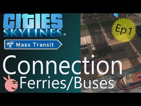 How to make money in Cities Skylines with ferry and bus connections: Episode 1