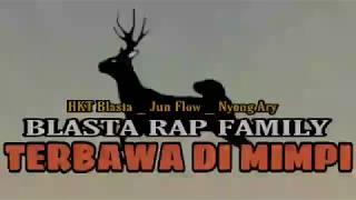 Terbawa Di Mimpi ( Blasta Rap Family) 2017/2019