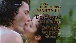 Los Herederos del Monte - Entrada fan made 3: Salvatore Casandro, Paola Vargas -Desde que estas aqui