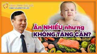 Vì sao bé ăn nhiều mà không tăng cân?