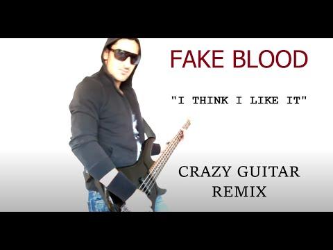 Fake Blood - I Think I Like It (Guitar Remix 2015) HD