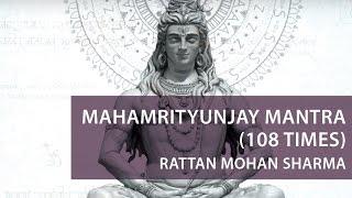 Mahamrityunjay Mantra(108 times chanting) by Rattan Mohan Sharma