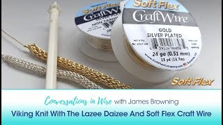 Conversations in Wire with James Browning: Viking Knit With The Lazee Daizee And Craft Wire