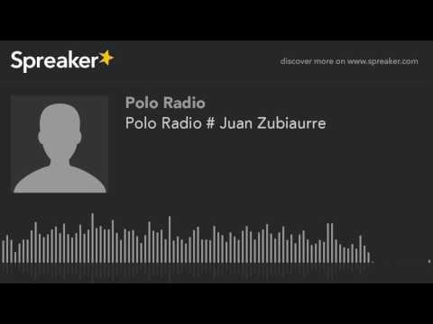 Polo Radio # Juan Zubiaurre (hecho con Spreaker)