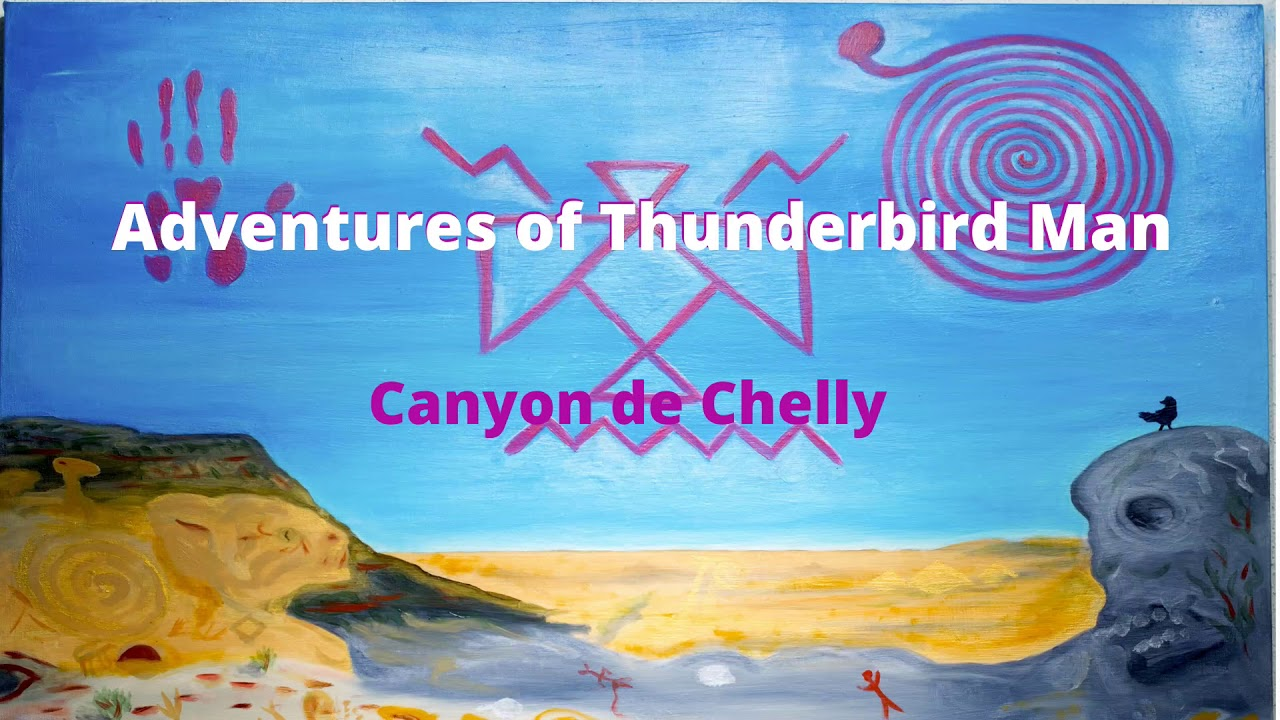 The Adventures of Thunderbird Man: Canyon de Chelly