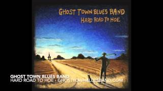 "Ghost Town Blues Band - ""Hard Road To Hoe"" OFFICIAL PROMO"