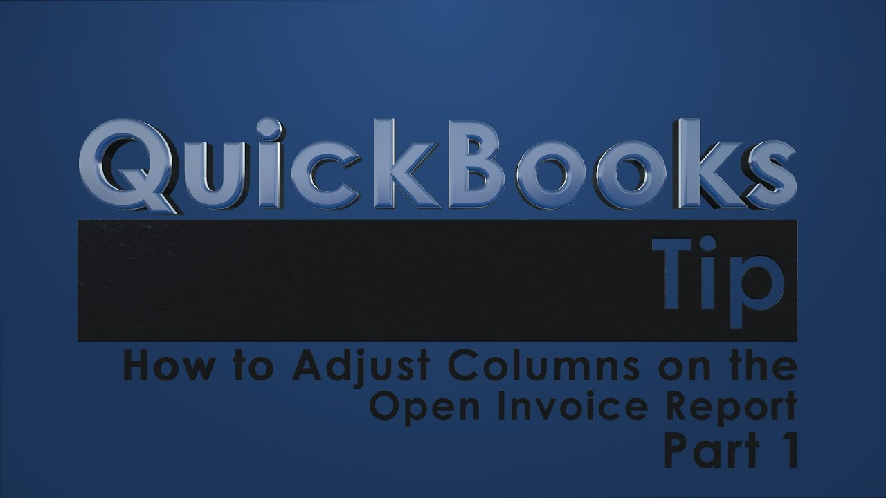 QuickBooks Tip How To Adjust Columns On The Open Invoice Report - Open invoice report