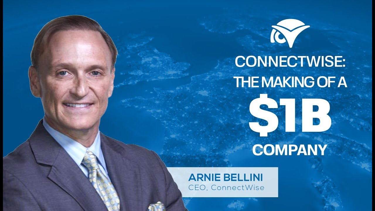 ConnectWise: CEO Arnie Bellini Provides his Personal Insights On Building a  $1 5 Billion Business