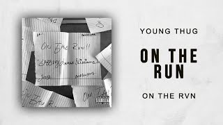 Young Thug - On The Run (On The Rvn)