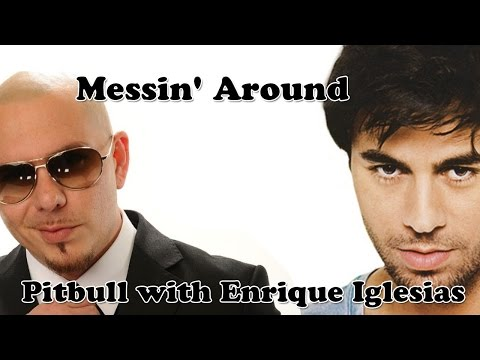 Unduh lagu Pitbull with Enrique Iglesias - Messin' Around with lyric di ZingLagu.Com